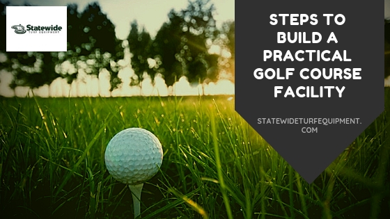 Steps to Build a Practical Golf Course Facility