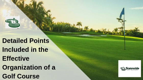 Detailed Points Included in the Effective Organization of a Golf Course