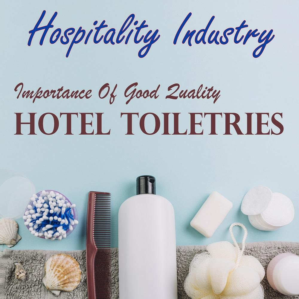 Hospitality Industry: Importance Of Good Quality Hotel Toiletries