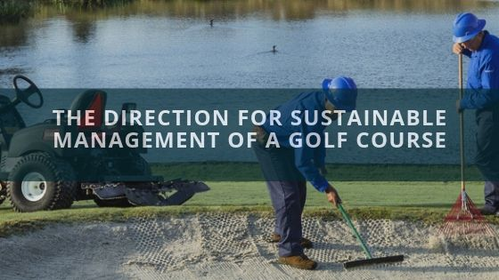 The Direction For Sustainable Management of a Golf Course