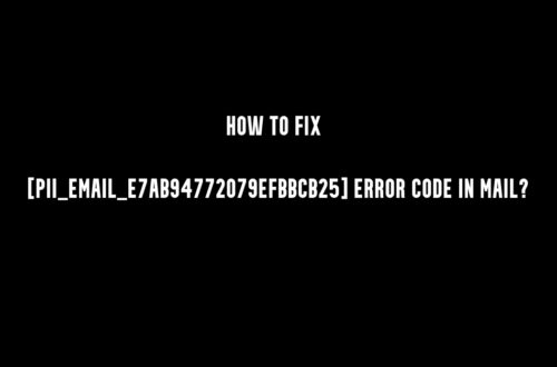 How to Fix [pii_email_e7ab94772079efbbcb25] Error Code in Mail