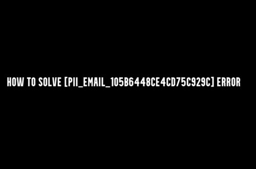 How to solve [pii_email_105b6448ce4cd75c929c] Error